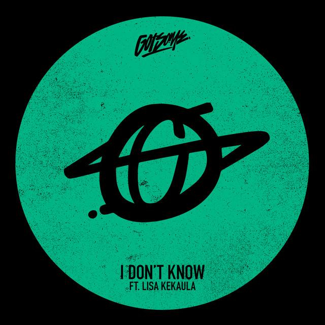 I don't know - Gotsome ft. Lisa Kekaula