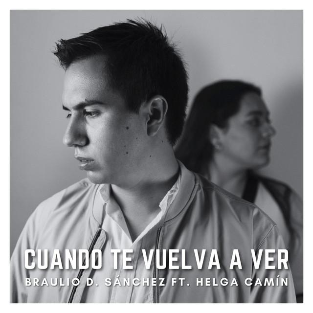 Cuando Te Vuelva A Ver Song By Braulio D Sánchez Helga Camín Spotify