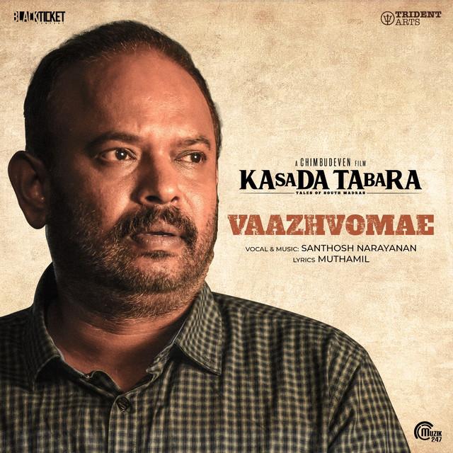 "Vaazhvomae (From ""Kasada Tabara"")"