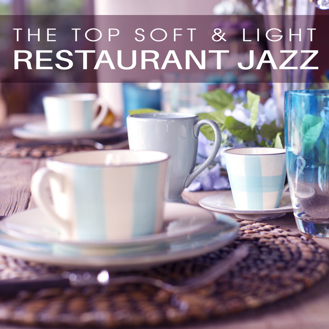 The Top Soft & Light Restaurant Jazz (Beautiful Candles, Best Piano, Romantic Music, Relaxing Background for Lovers & Family Time)