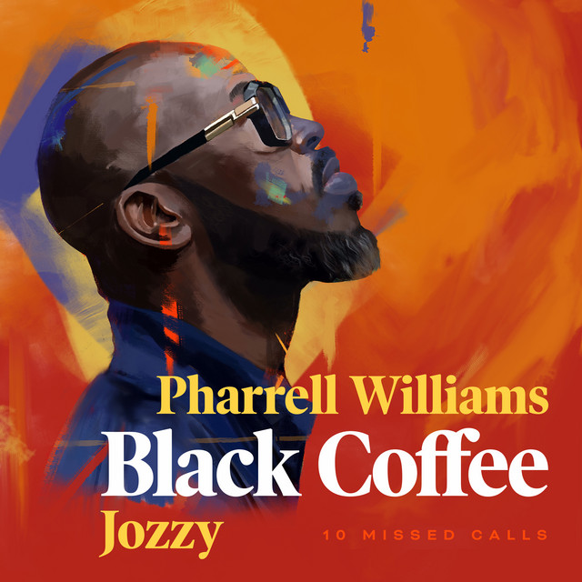 10 Missed Calls (feat. Pharrell Williams & Jozzy) by BLACK COFFEE