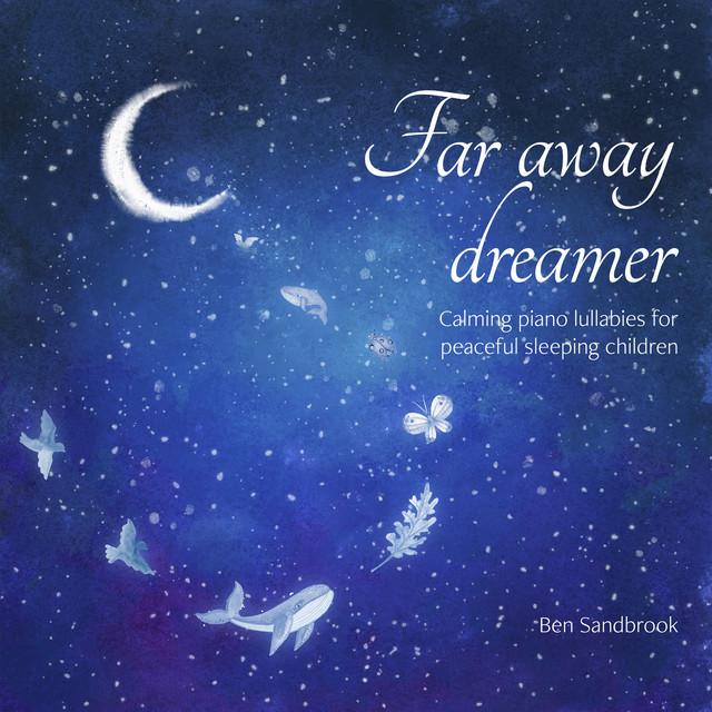 Far Away Dreamer: Calming Piano Lullabies for Peaceful Sleeping Children