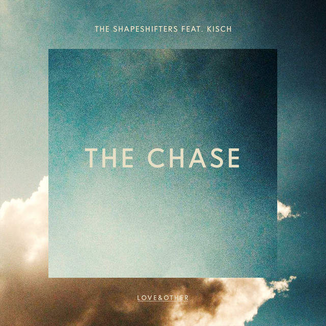 The chase · Shapeshifters ft. Kisch