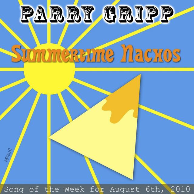 Summertime Nachos by Parry Gripp