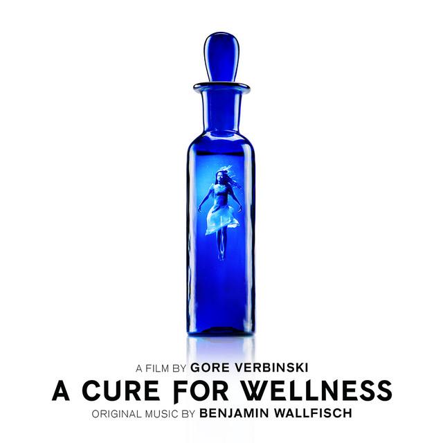 A Cure For Wellness (Original Soundtrack Album) - Official Soundtrack