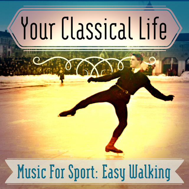 Your Classical Life: Music For Sport: Easy Walking