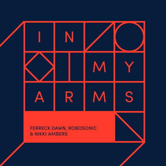 In my arms (Qubiko Remix) · Ferreck Dawn, Robosonic & Nikki Ambers