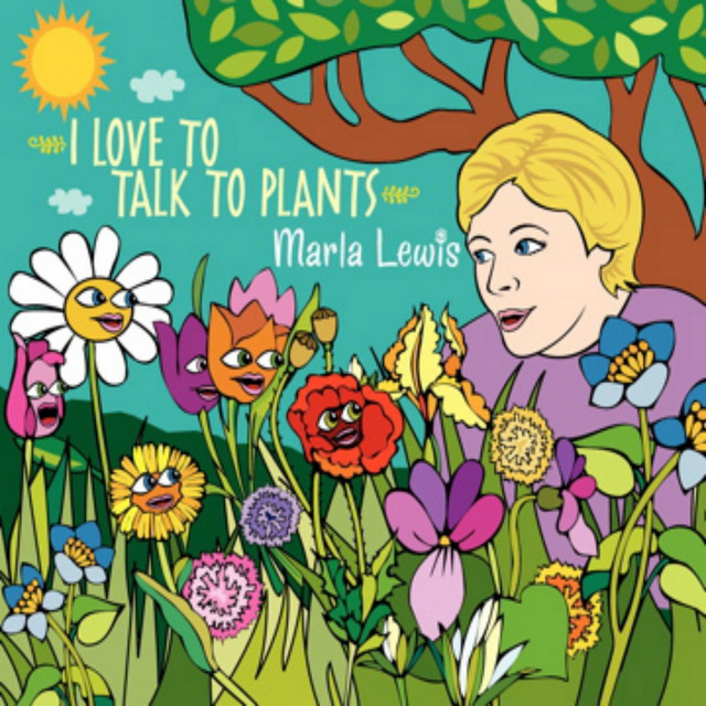 I Love to Talk to Plants by Marla Lewis