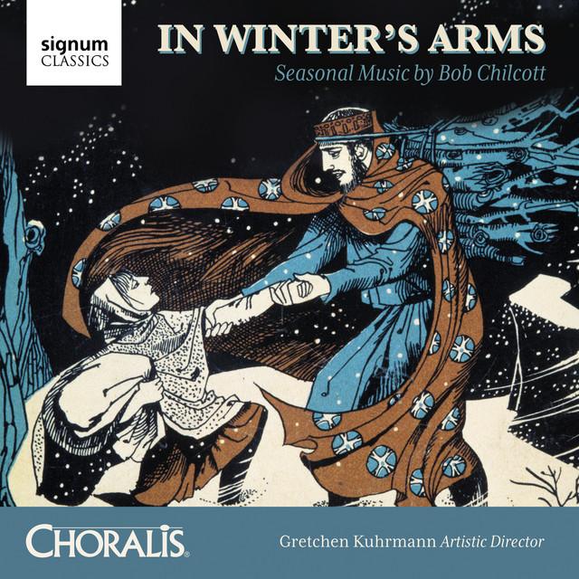 In Winter's Arms: Seasonal Music by Bob Chilcott