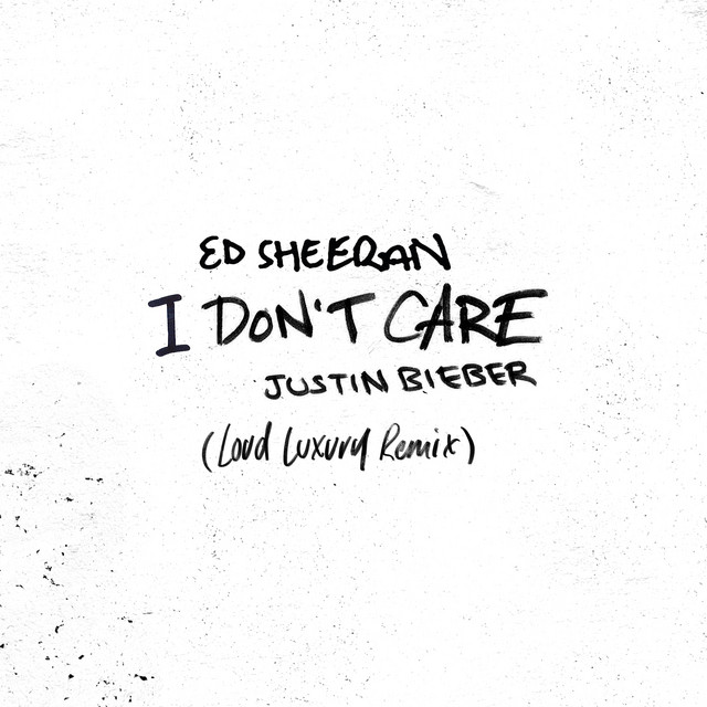 I Don't Care (with Justin Bieber) [Loud Luxury Remix]