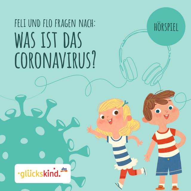Was ist das Coronavirus? - Ein Erklär-Hörspiel für Kinder mit Feli und Flo Cover