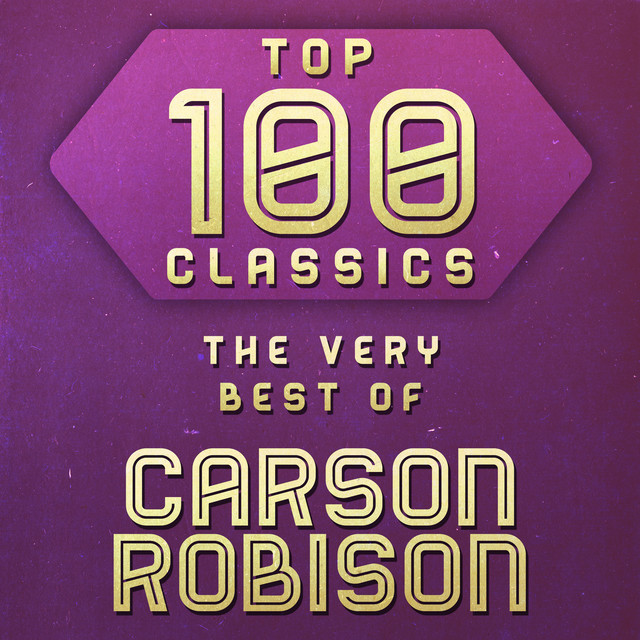 Top 100 Classics The Very Best Of Carson Robison By