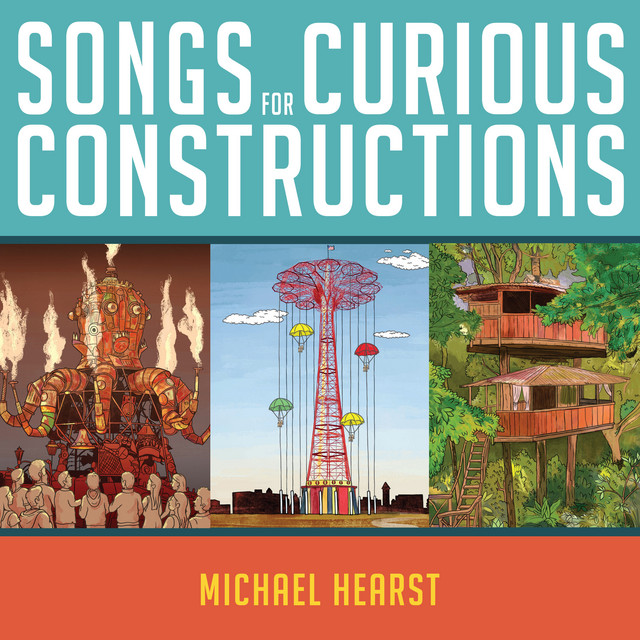 Songs For Curious Constructions by Michael Hearst