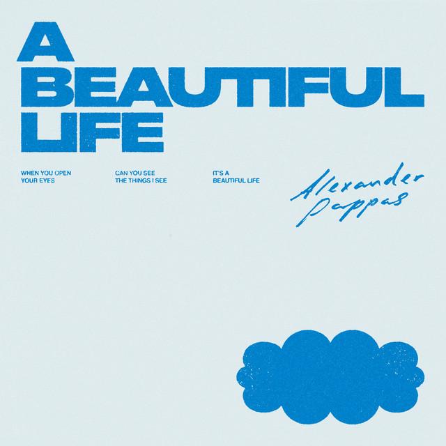 Alexander Pappas - A BEAUTIFUL LIFE