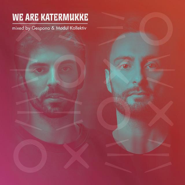WE ARE KATERMUKKE: Modul Kollektiv & Gespona (DJ Mix)