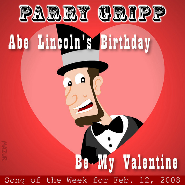 Abe Lincoln's Birthday: Parry Gripp Song of the Week for February 12, 2008 by Parry Gripp