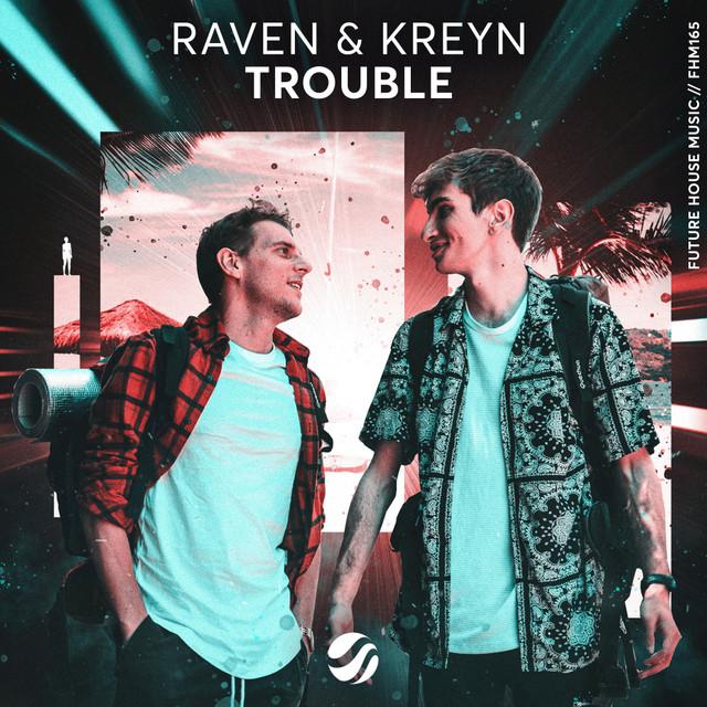 Raven & Kreyn - Trouble