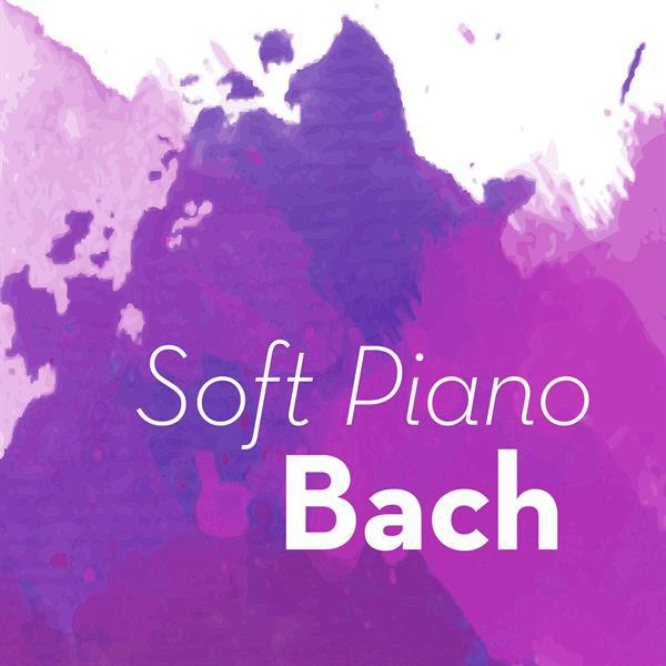 Album cover for Soft Piano Bach by Johann Sebastian Bach, Various Artists