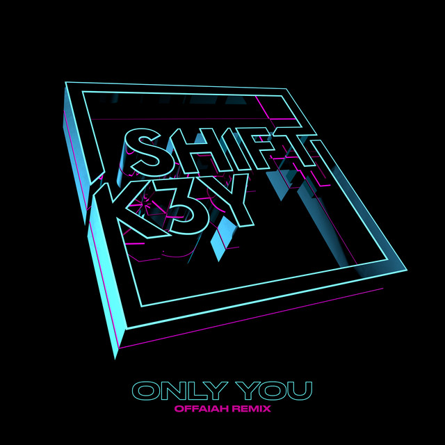 Only you (OFFAIAH Remix) · Shift K3Y