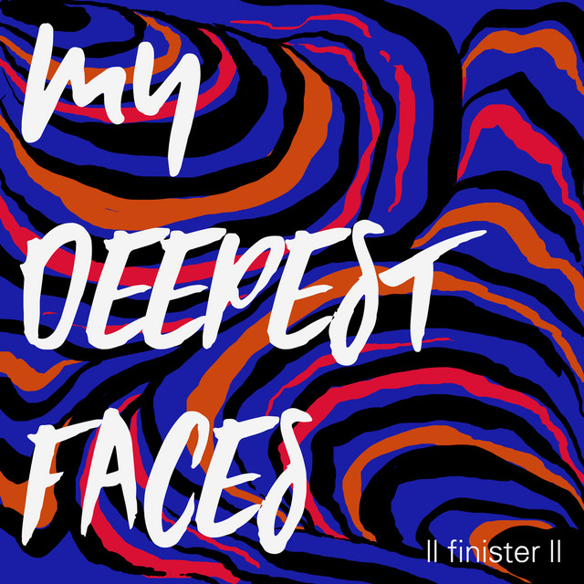 My Deepest Faces