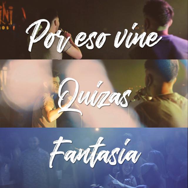 Por Eso Vine / Quizás / Fantasía