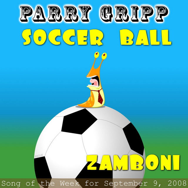 Soccer Ball: Parry Gripp Song of the Week for September 9, 2008 by Parry Gripp