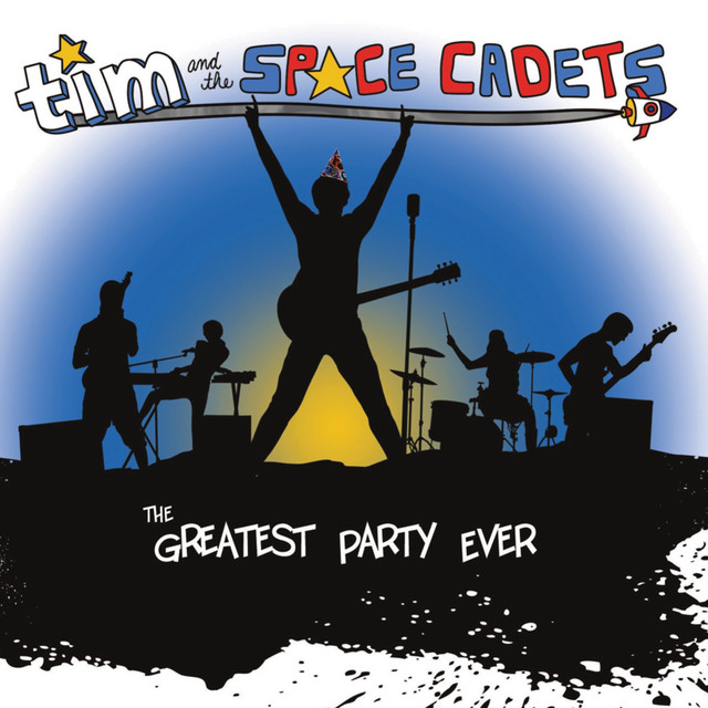 The Greatest Party Ever by Tim and the Space Cadets