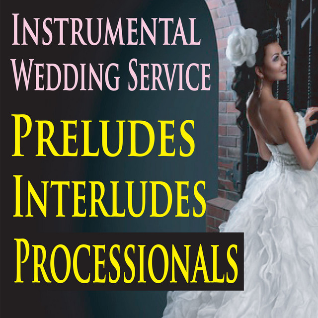 Instrumental Wedding Ceremony Songs: Instrumental Wedding Service Preludes, Interludes
