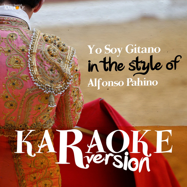 Yo Soy Gitano In The Style Of Alfonso Pahino Karaoke Version Single Single By Ameritz Spanish Karaoke Spotify