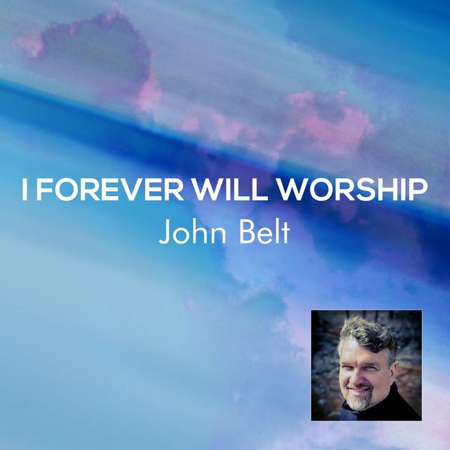 John Belt - I Forever Will Worship