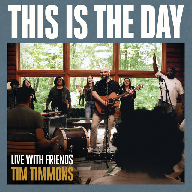 Tim Timmons - This is the Day (Live With Friends)