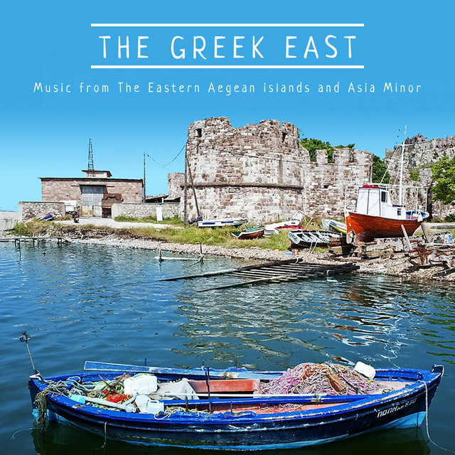 The Greek East: Music from the Eastern Aegean Islands and Asia Minor