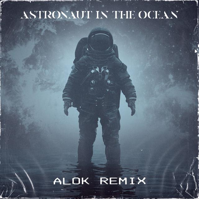 Astronaut In The Ocean - Alok Remix