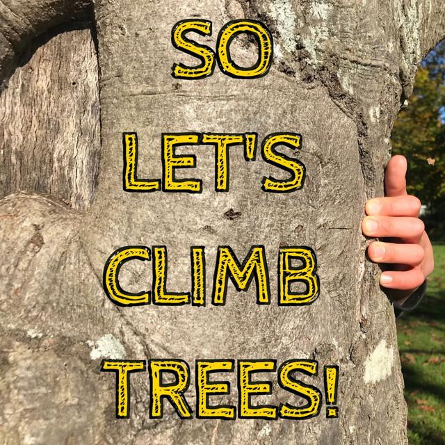 So Let's Climb Trees by Levity Beet