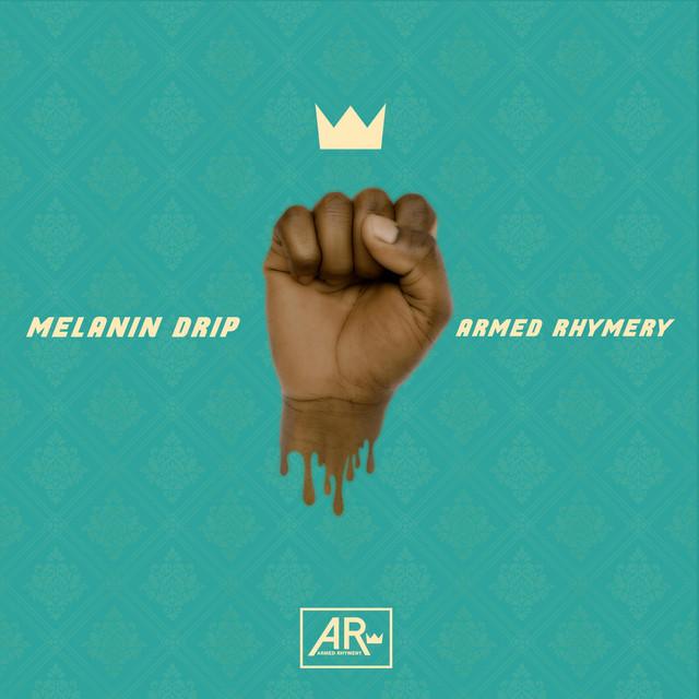 Armed Rhymery - Melanin Drip Image