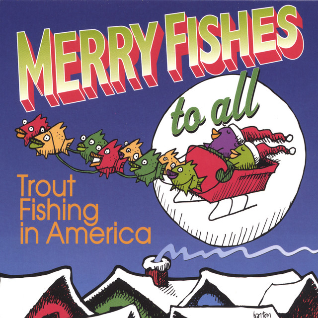 Merry Fishes to All by Trout Fishing in America