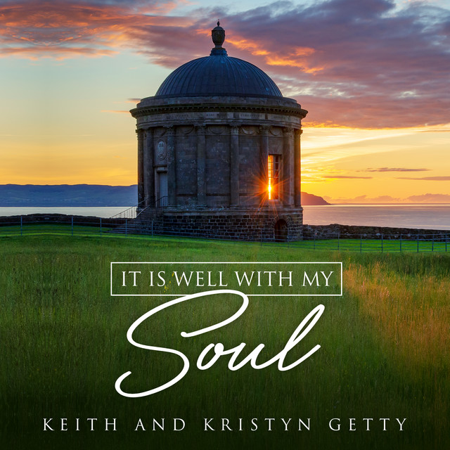 Keith & Kristyn Getty - It Is Well With My Soul