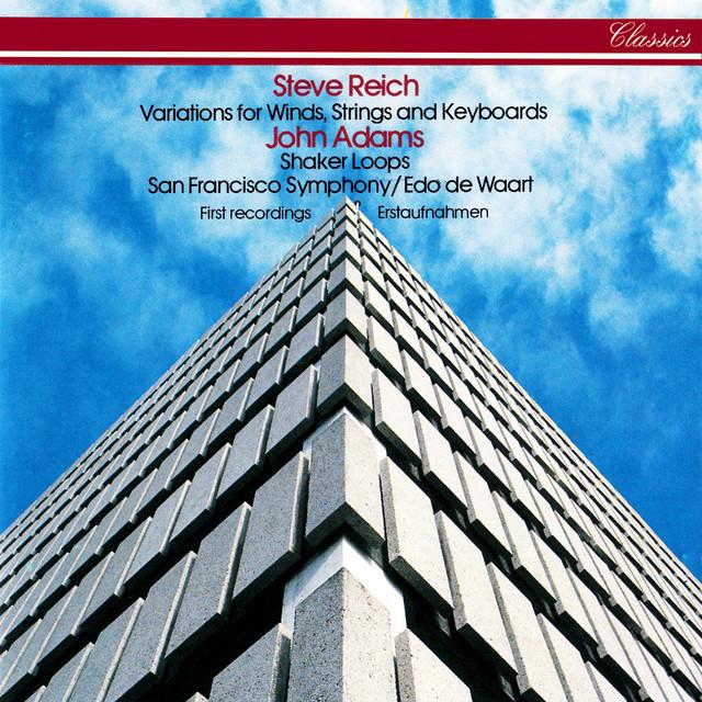 Reich: Variations for Winds, Strings & Keyboards / Adams: Shaker Loops