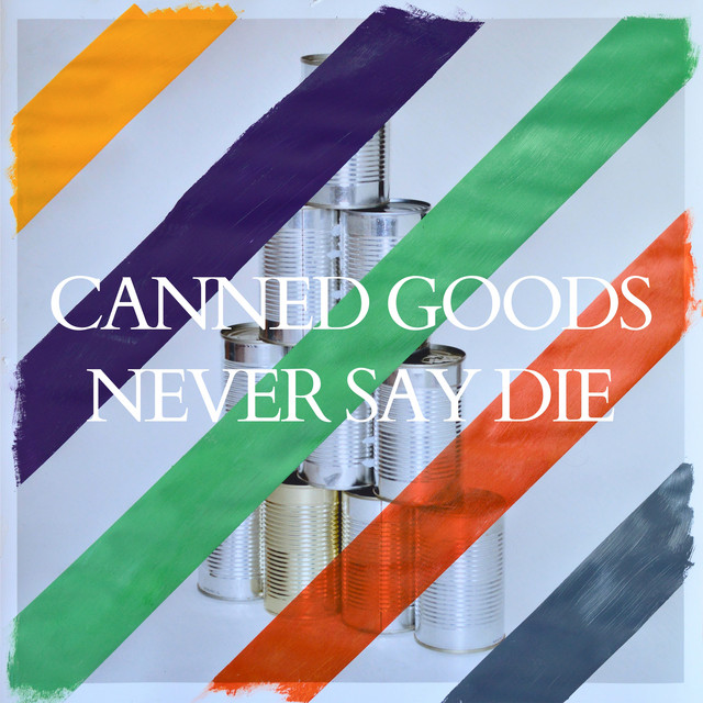 Canned Goods Never Say Die