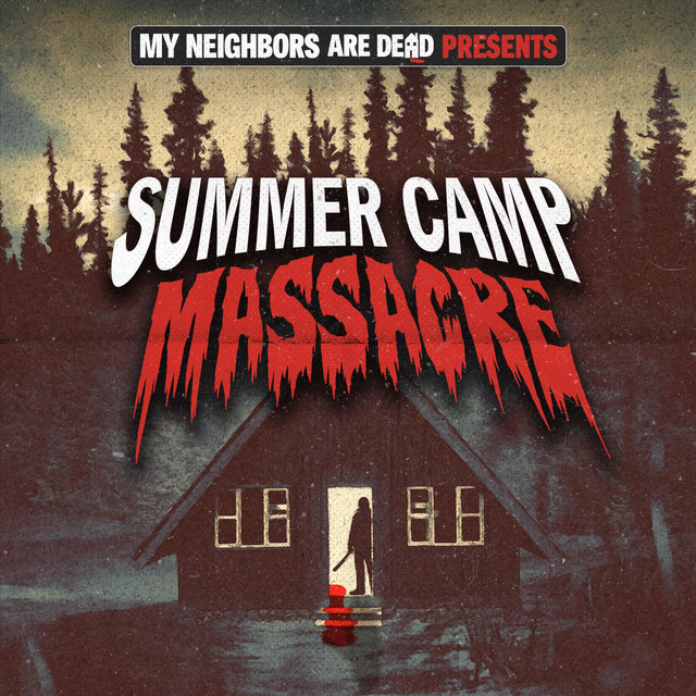 Summer Camp Massacre with Tim Ryder - My Neighbors Are Dead | Podcast on  Spotify