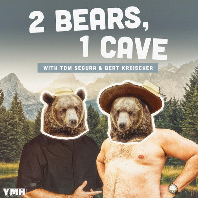 2 Bears, 1 Cave with Tom Segura & Bert Kreischer