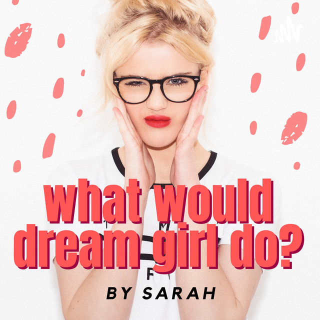 What would Dream Girl Do? - By Sarah