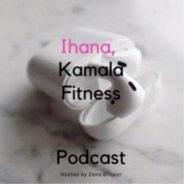 Ihana, Kamala Fitness Podcast
