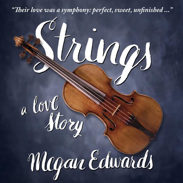 STRINGS: A LOVE STORY by Megan Edwards—The Playlist