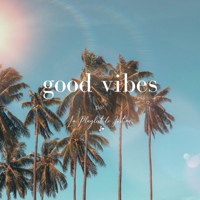 GOOD VIBES - par La Playlist de Justine