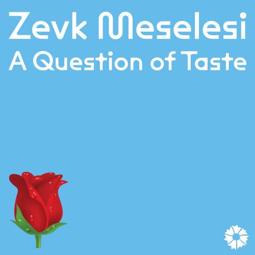 Zevk Meselesi | A Question of Taste