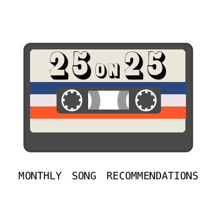 25 on 25: Monthly Song Recommendations