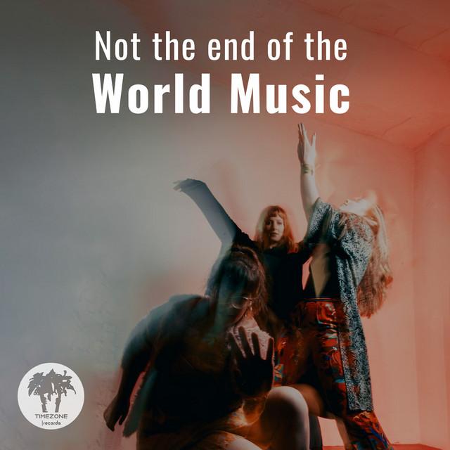 Not the end of the - World Music Weltmusik (world pop, world folk, klezmer, world jazz)