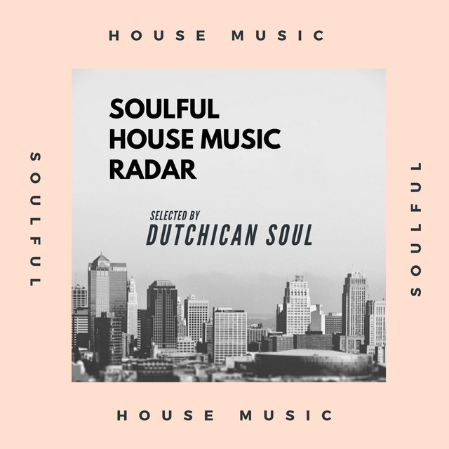 Soulful House Music Radar Selected by Dutchican Soul