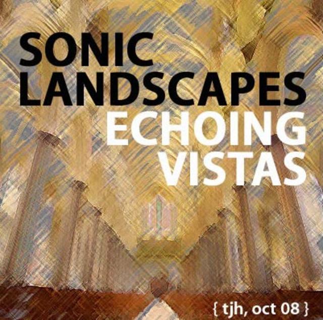 Sonic Landscapes Echoing Vistas (Fall 2008)